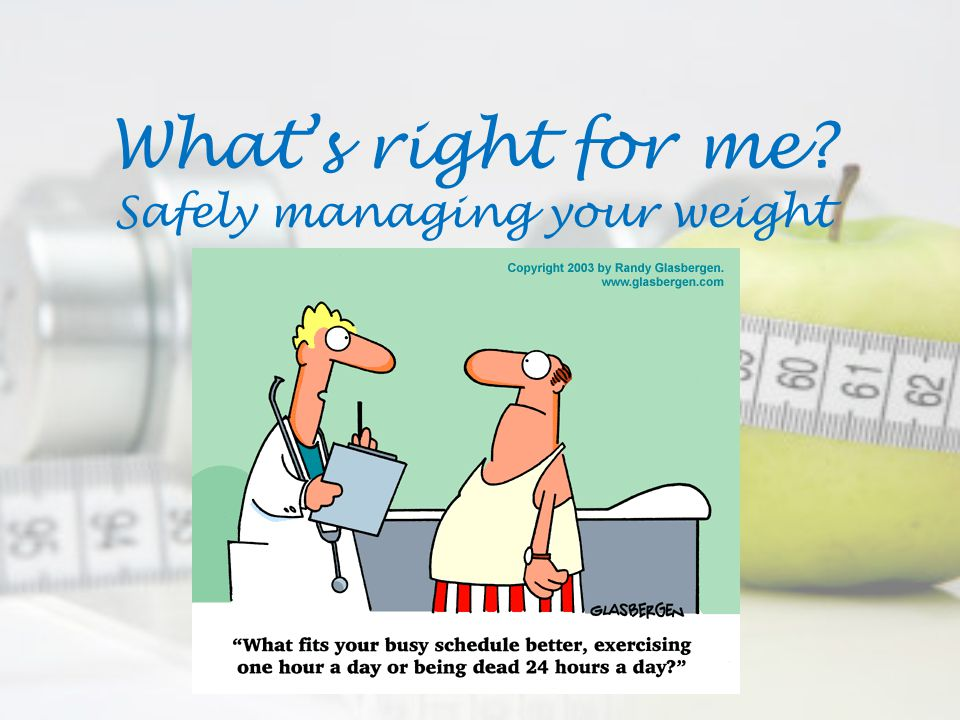 What's right for me Safely managing your weight