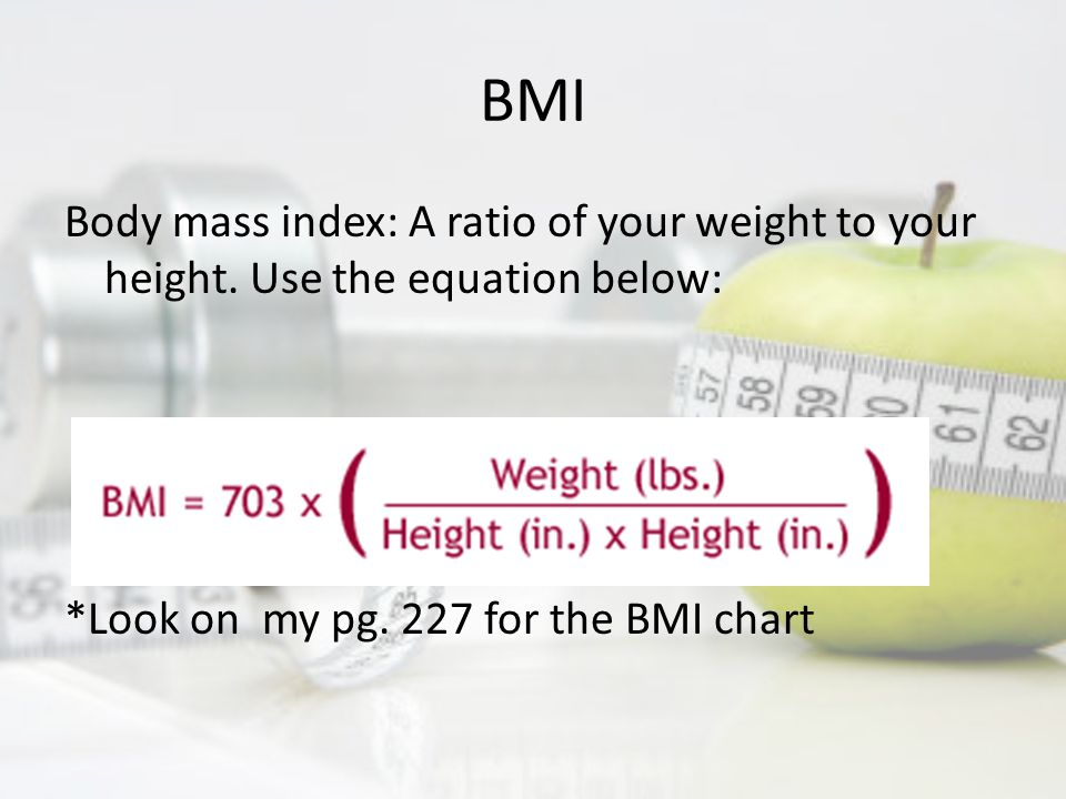 BMI Body mass index: A ratio of your weight to your height.