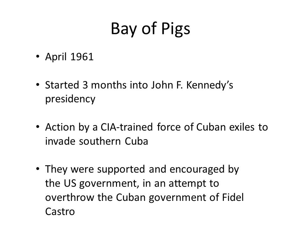 Bay of Pigs April 1961 Started 3 months into John F.