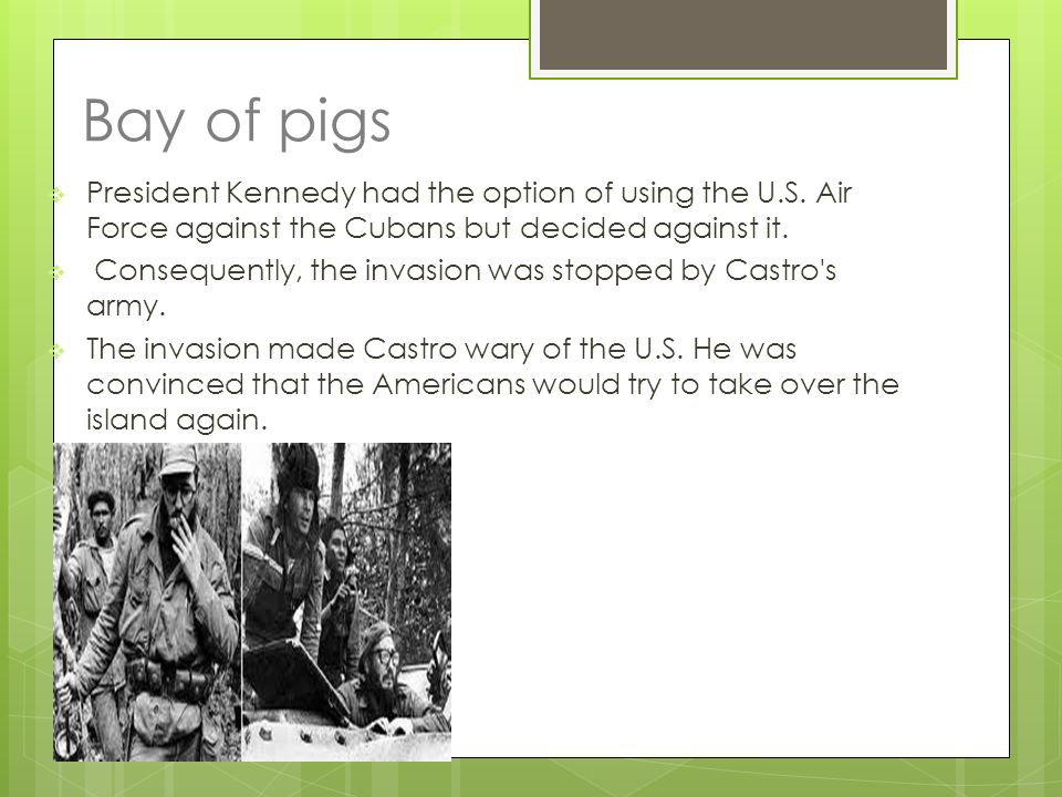 Bay of pigs  President Kennedy had the option of using the U.S.