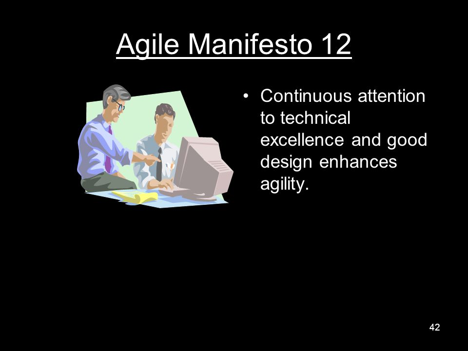 Agile Manifesto 12 Continuous attention to technical excellence and good design enhances agility.
