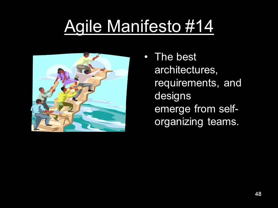 Agile Manifesto #14 The best architectures, requirements, and designs emerge from self- organizing teams.