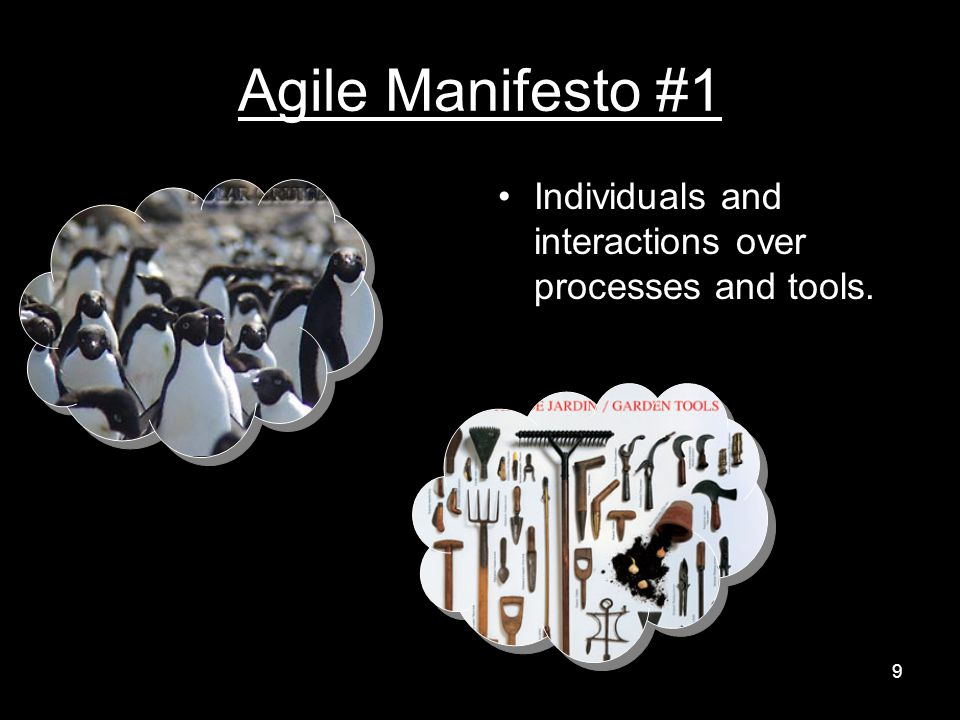 Agile Manifesto #1 Individuals and interactions over processes and tools. 9