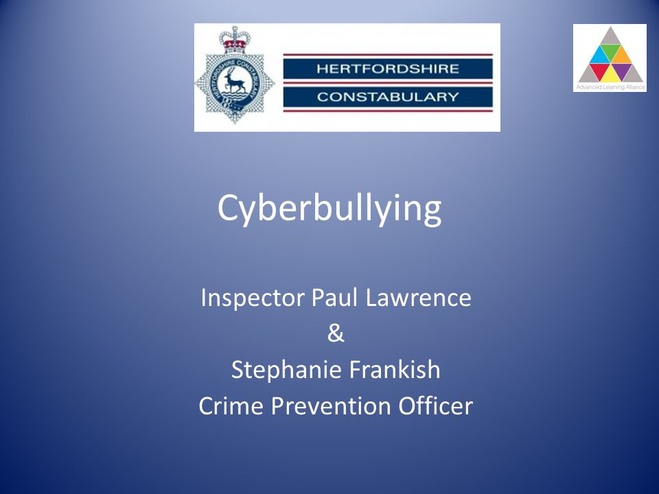 Cyberbullying Inspector Paul Lawrence & Stephanie Frankish Crime Prevention Officer