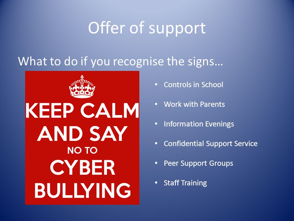Offer of support What to do if you recognise the signs… Controls in School Work with Parents Information Evenings Confidential Support Service Peer Support Groups Staff Training