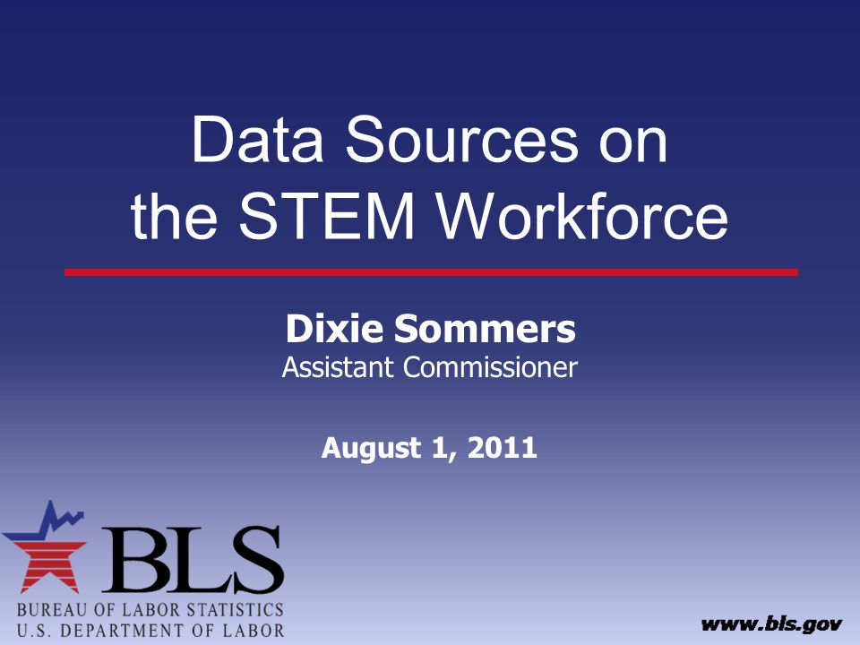 Data Sources on the STEM Workforce Dixie Sommers Assistant Commissioner August 1, 2011