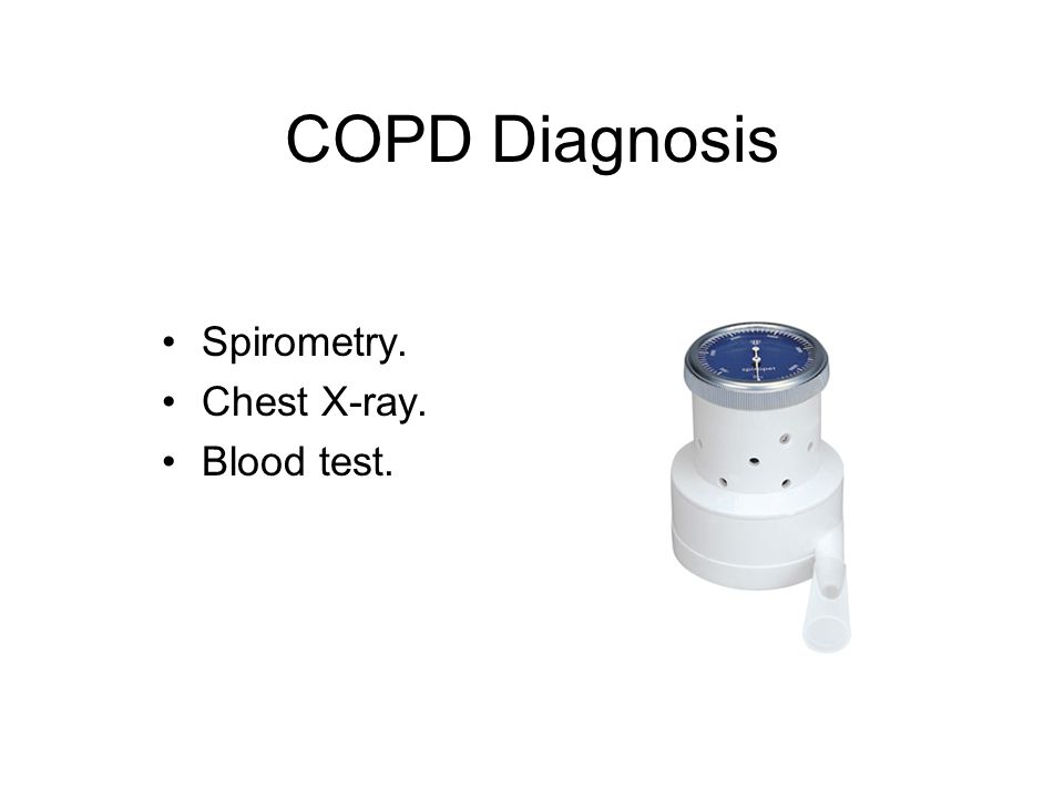 COPD Diagnosis Spirometry. Chest X-ray. Blood test.