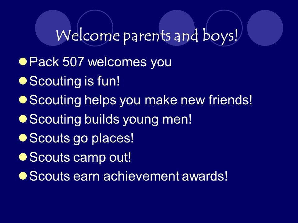 Welcome parents and boys. Pack 507 welcomes you Scouting is fun.