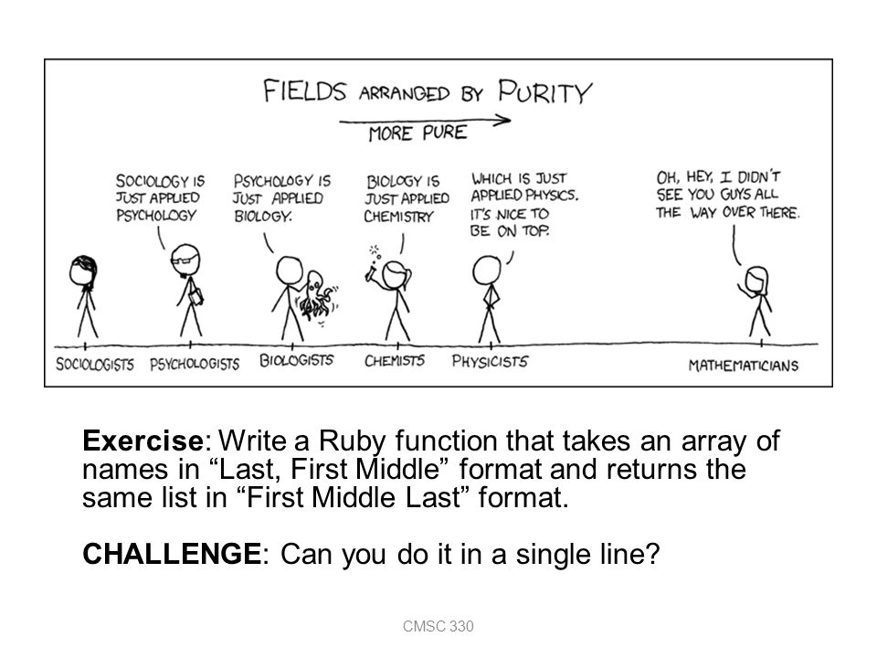 CMSC 330 Exercise: Write a Ruby function that takes an array of names in Last, First Middle format and returns the same list in First Middle Last format.
