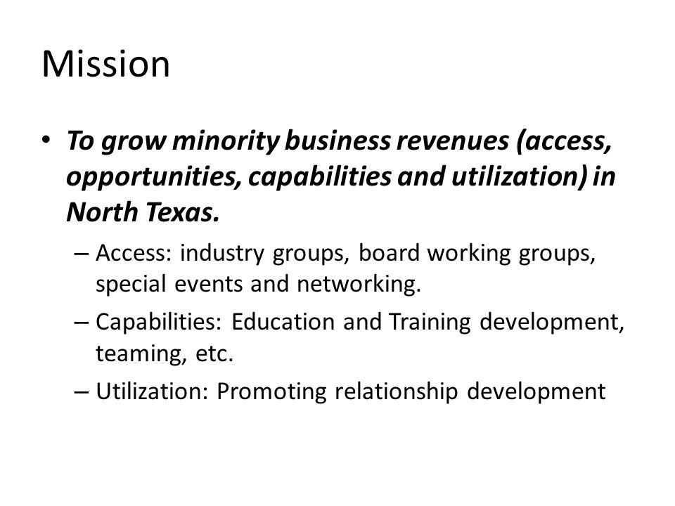Mission To grow minority business revenues (access, opportunities, capabilities and utilization) in North Texas.