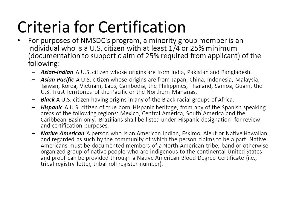 Criteria for Certification For purposes of NMSDC s program, a minority group member is an individual who is a U.S.