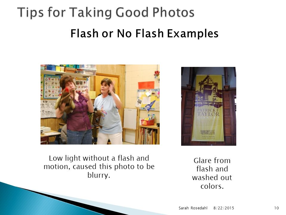 Flash or No Flash Examples 8/22/2015Sarah Rosedahl10 Low light without a flash and motion, caused this photo to be blurry.