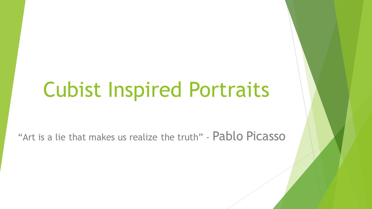 Cubist Inspired Portraits Art is a lie that makes us realize the truth - Pablo Picasso