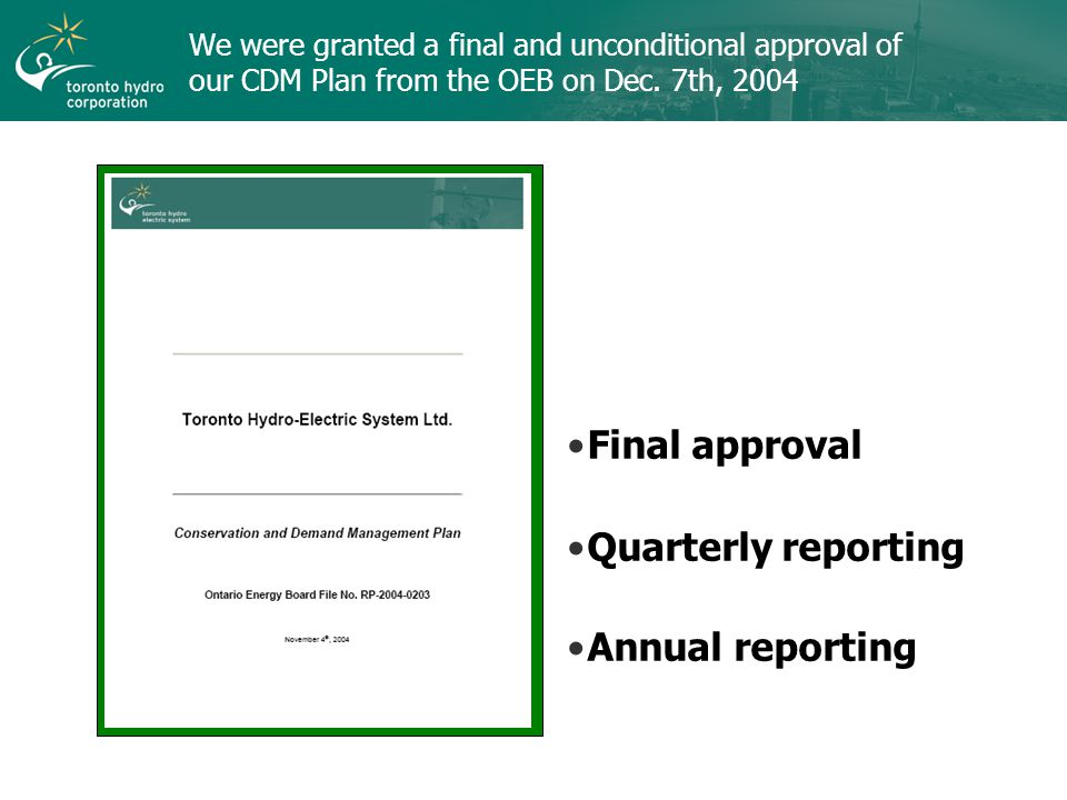 We were granted a final and unconditional approval of our CDM Plan from the OEB on Dec.