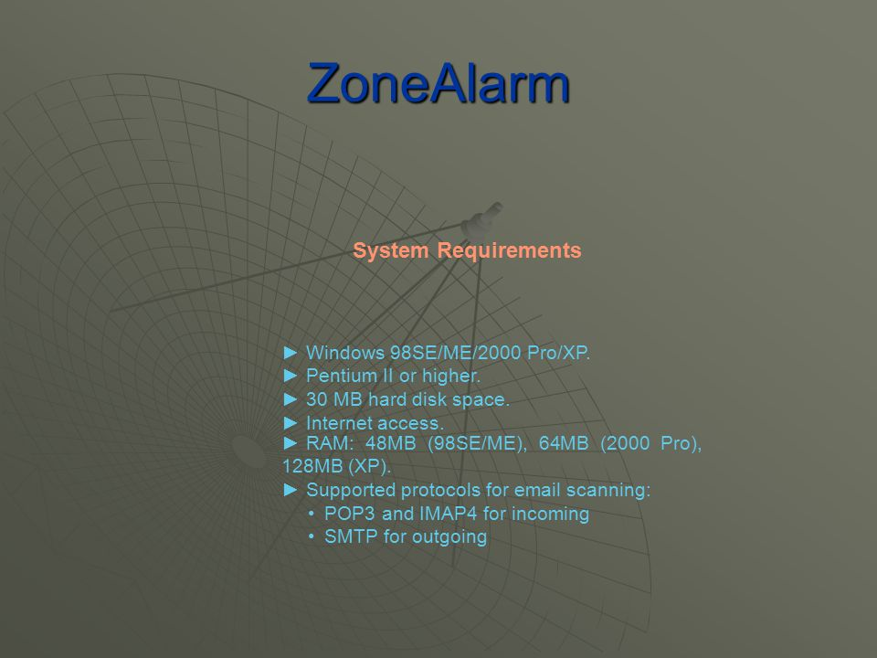 ZoneAlarm ► Windows 98SE/ME/2000 Pro/XP. ► Pentium II or higher.
