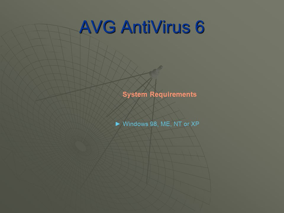 AVG AntiVirus 6 ► Windows 98, ME, NT or XP System Requirements