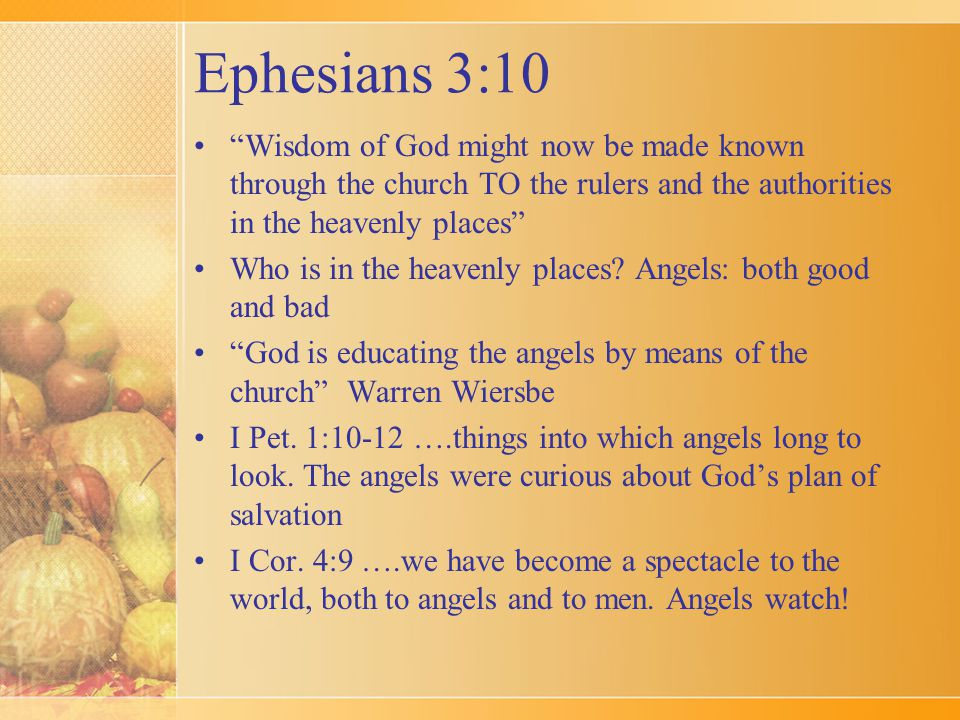 Ephesians 3:10 Wisdom of God might now be made known through the church TO the rulers and the authorities in the heavenly places Who is in the heavenly places.