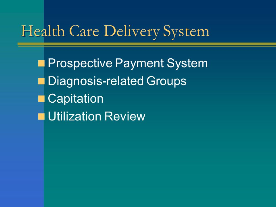 Health Care Delivery System Prospective Payment System Diagnosis-related Groups Capitation Utilization Review