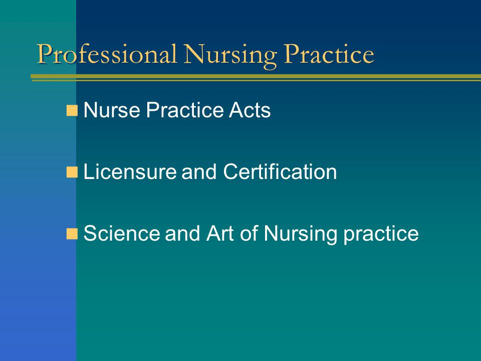 Professional Nursing Practice Nurse Practice Acts Licensure and Certification Science and Art of Nursing practice