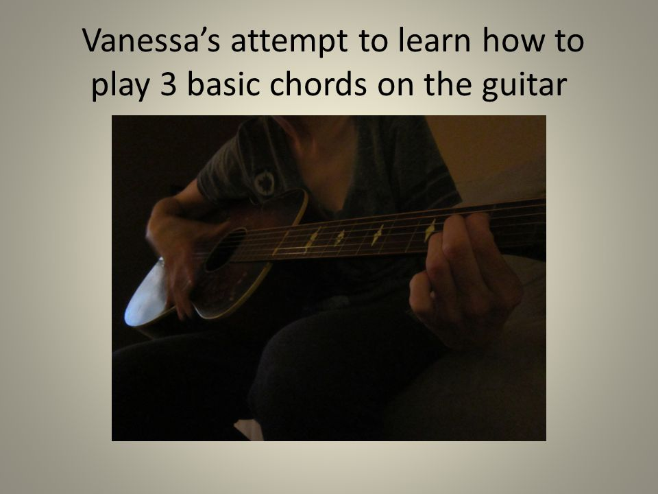 Vanessa\'s attempt to learn how to play 3 basic chords on the guitar ...