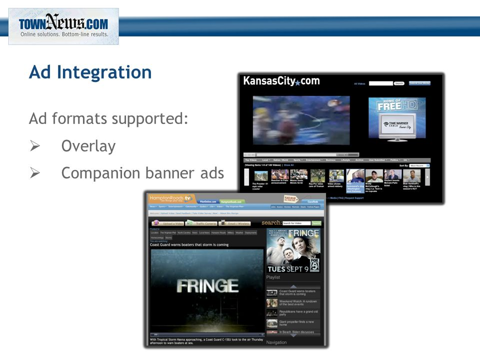 Ad Integration Ad formats supported:  Overlay  Companion banner ads