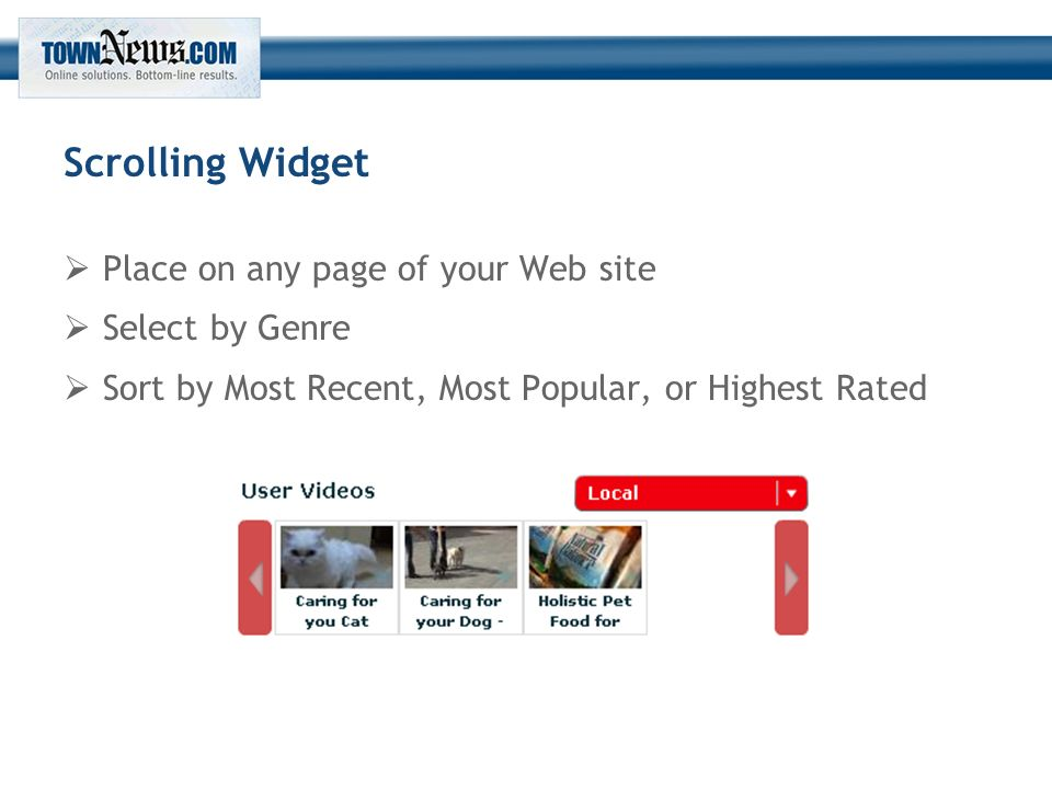 Scrolling Widget  Place on any page of your Web site  Select by Genre  Sort by Most Recent, Most Popular, or Highest Rated