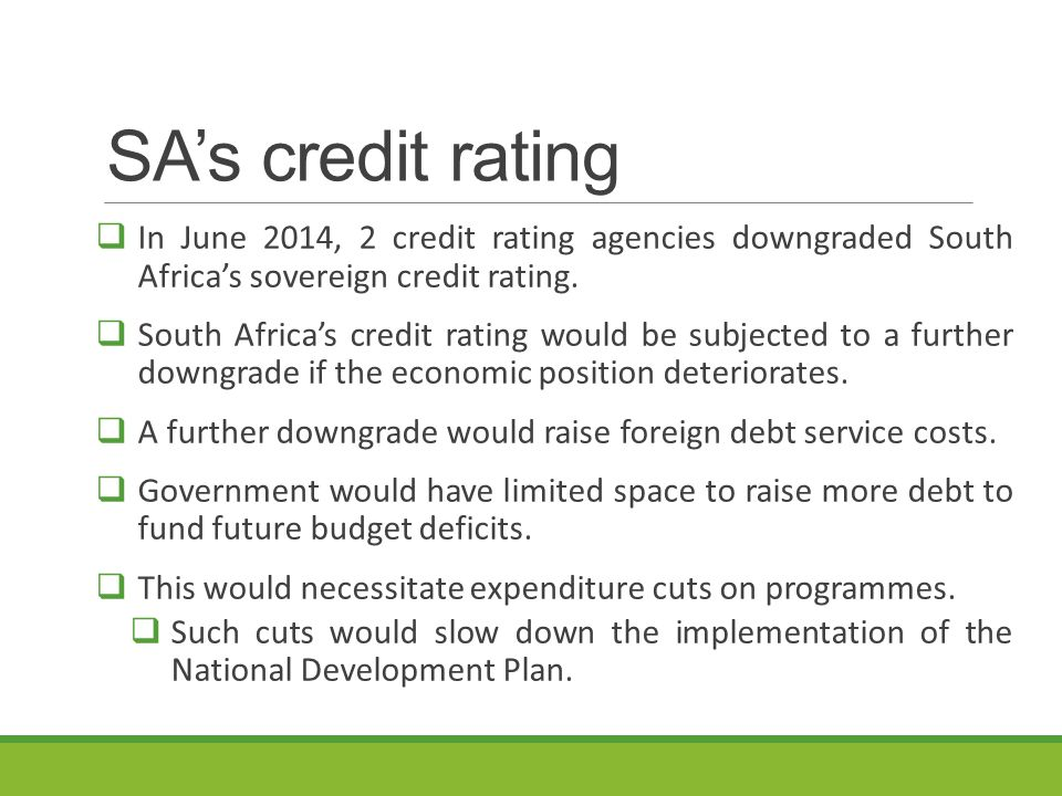 SA's credit rating  In June 2014, 2 credit rating agencies downgraded South Africa's sovereign credit rating.