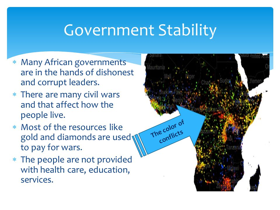 Government Stability  Many African governments are in the hands of dishonest and corrupt leaders.