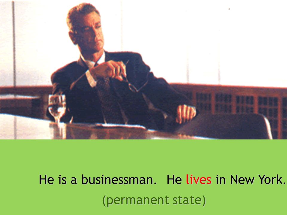 The present simple is used for:permanent states He works works in an office.