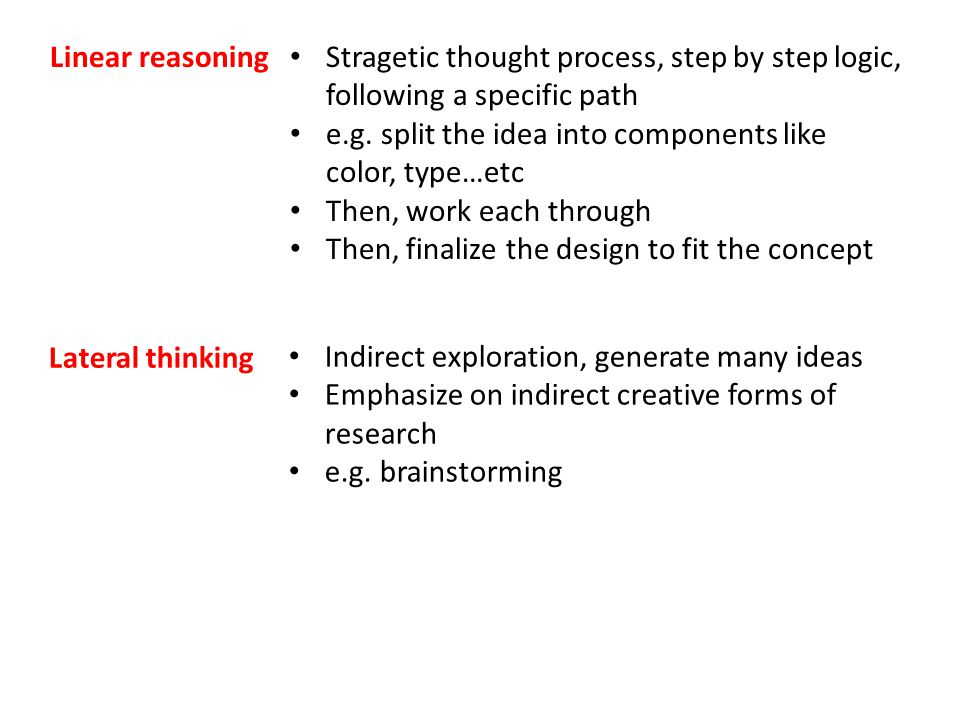 Linear reasoning Stragetic thought process, step by step logic, following a specific path e.g.