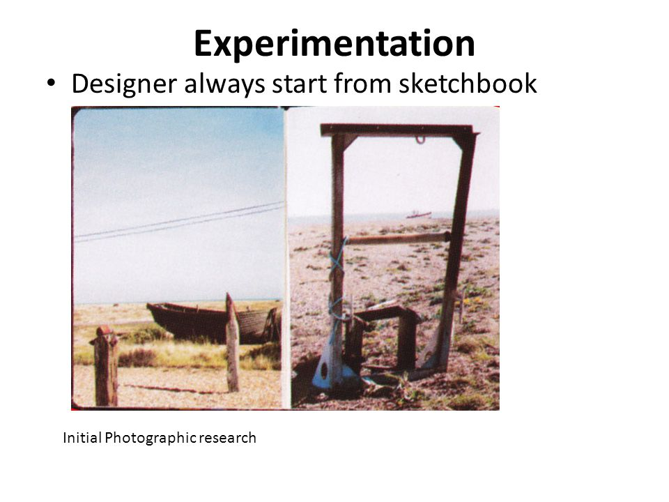 Experimentation Designer always start from sketchbook Initial Photographic research