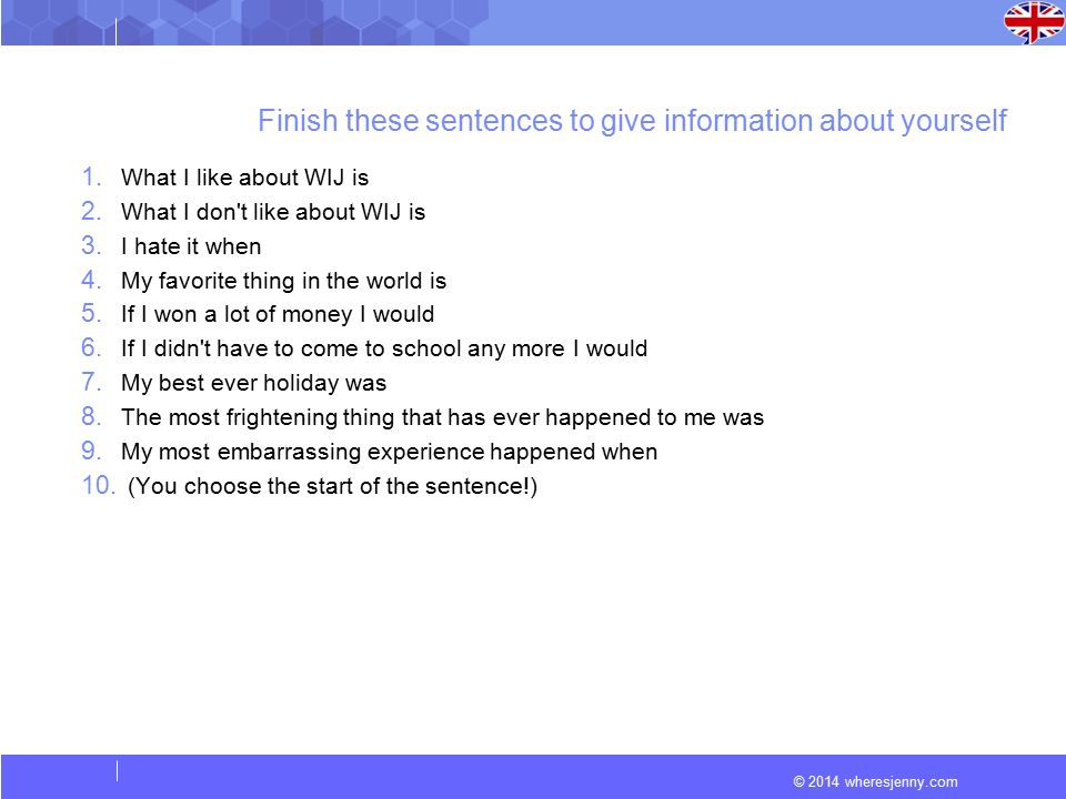 © 2014 wheresjenny.com Finish these sentences to give information about yourself 1.