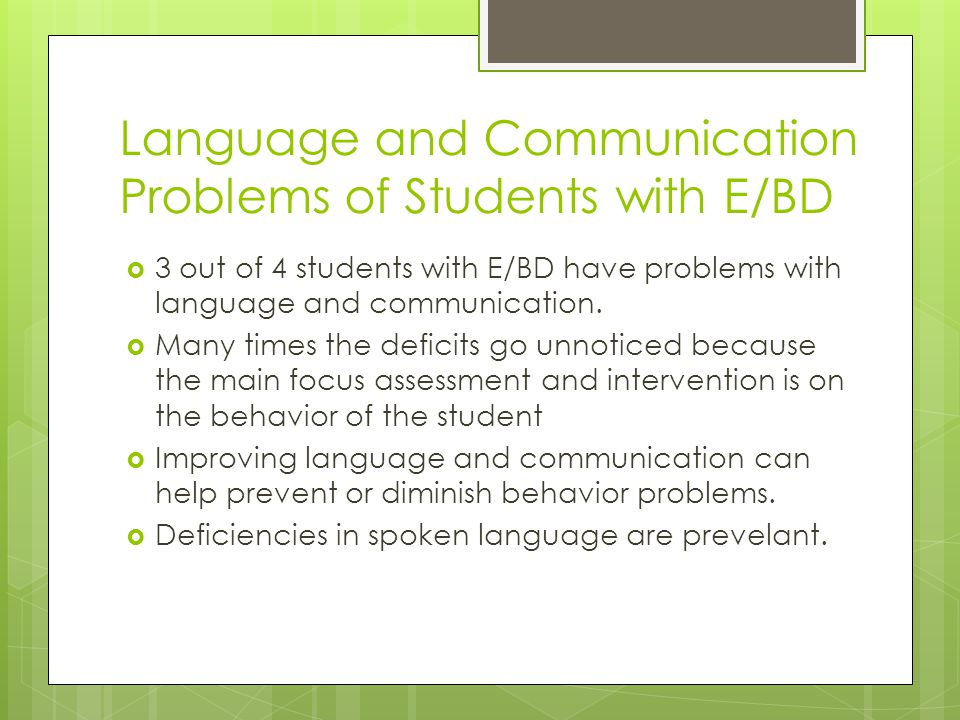 Language and Communication Problems of Students with E/BD  3 out of 4 students with E/BD have problems with language and communication.