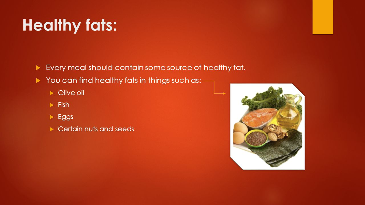 Healthy fats:  Every meal should contain some source of healthy fat.