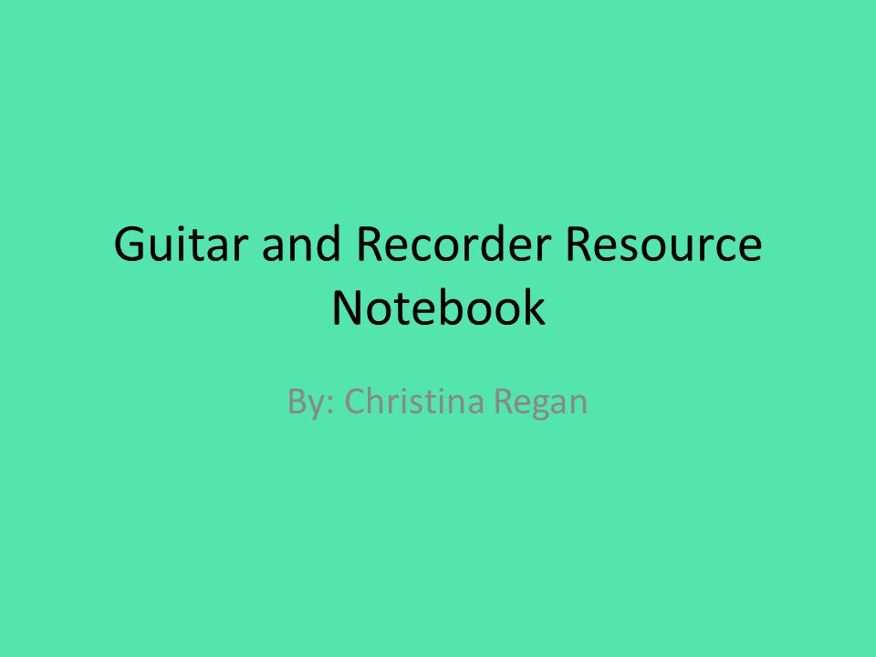 Guitar And Recorder Resource Notebook By Christina Regan Ppt