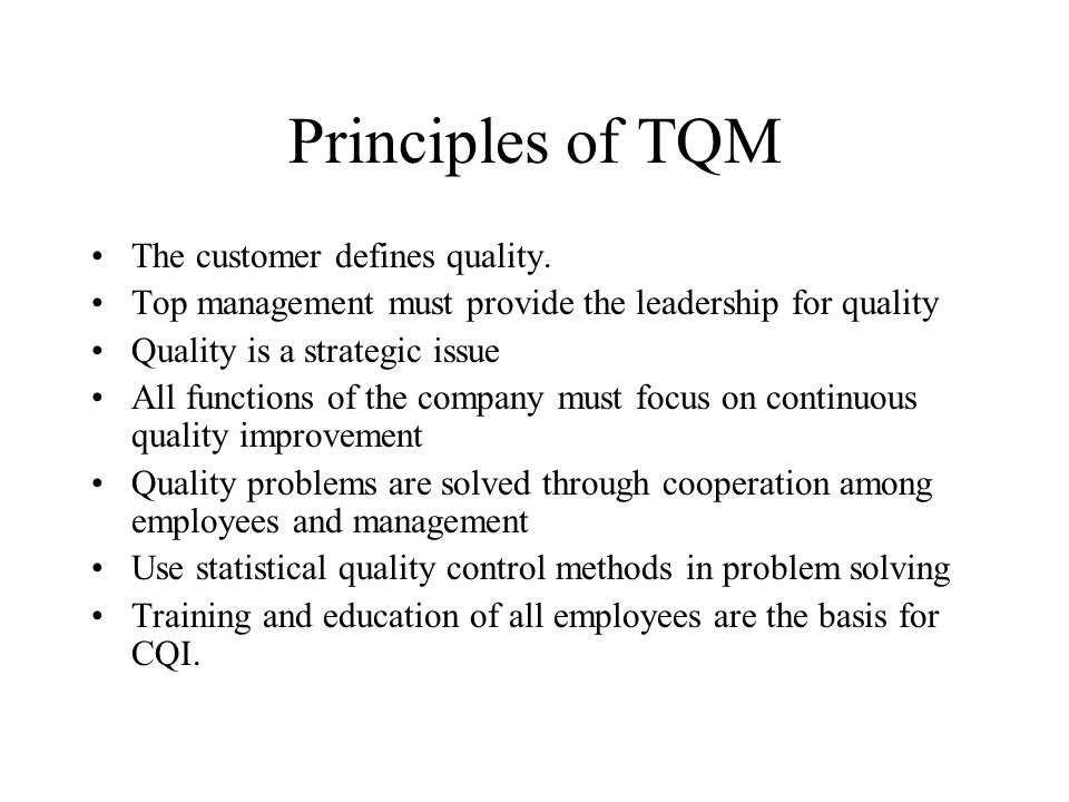 Principles of TQM The customer defines quality.