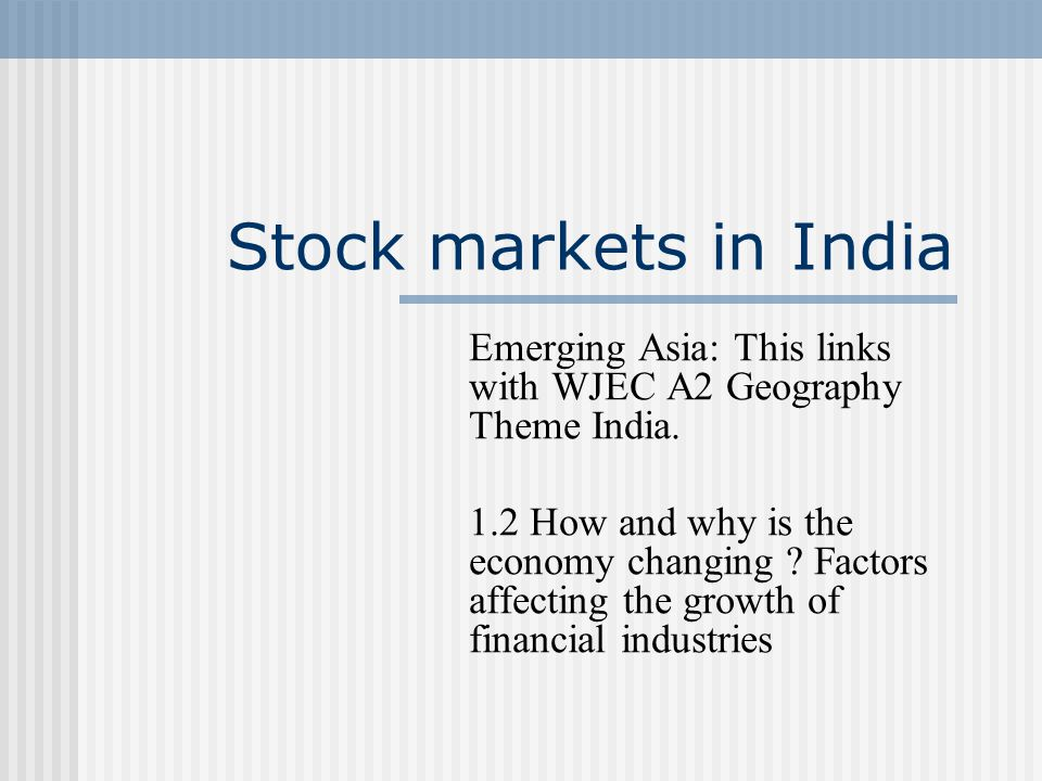Stock markets in India Emerging Asia: This links with WJEC A2 Geography Theme India.
