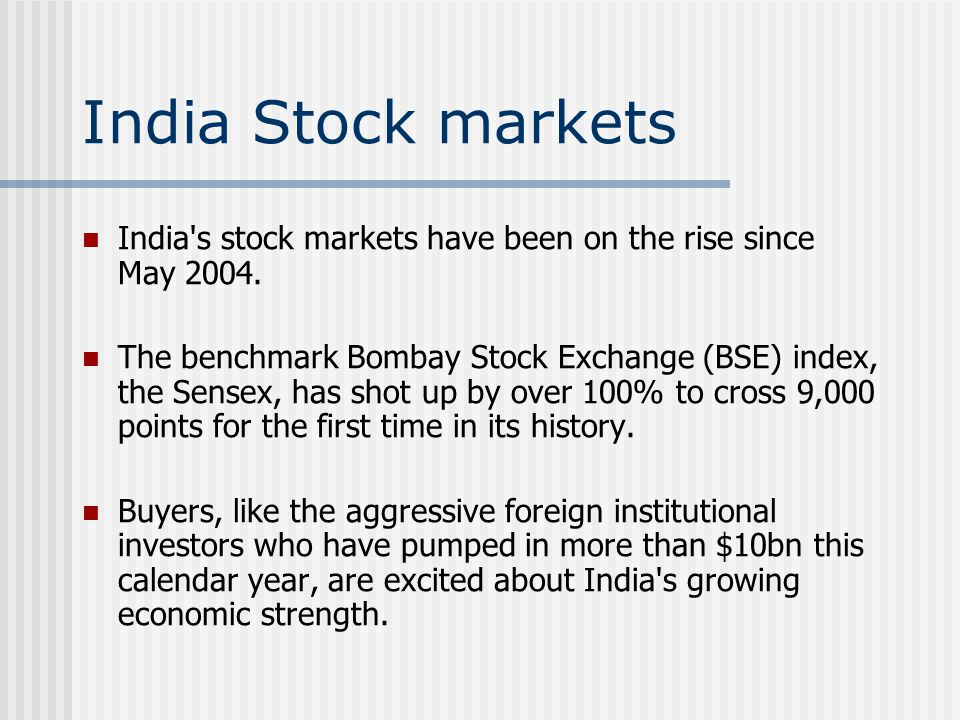 India Stock markets India s stock markets have been on the rise since May 2004.