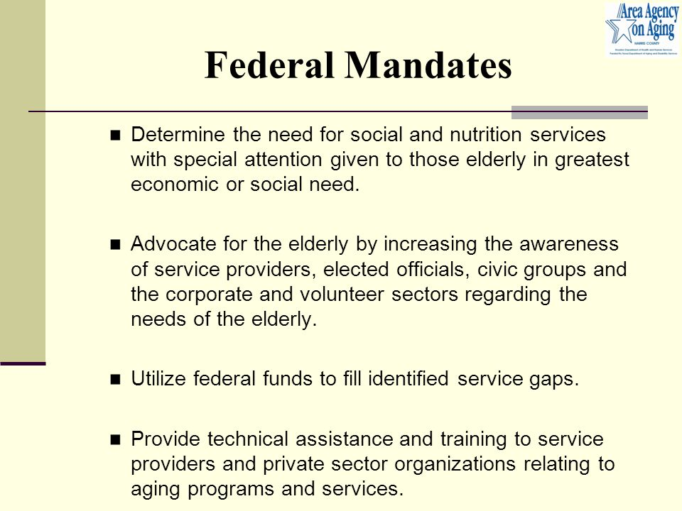 Federal Mandates Determine the need for social and nutrition services with special attention given to those elderly in greatest economic or social need.