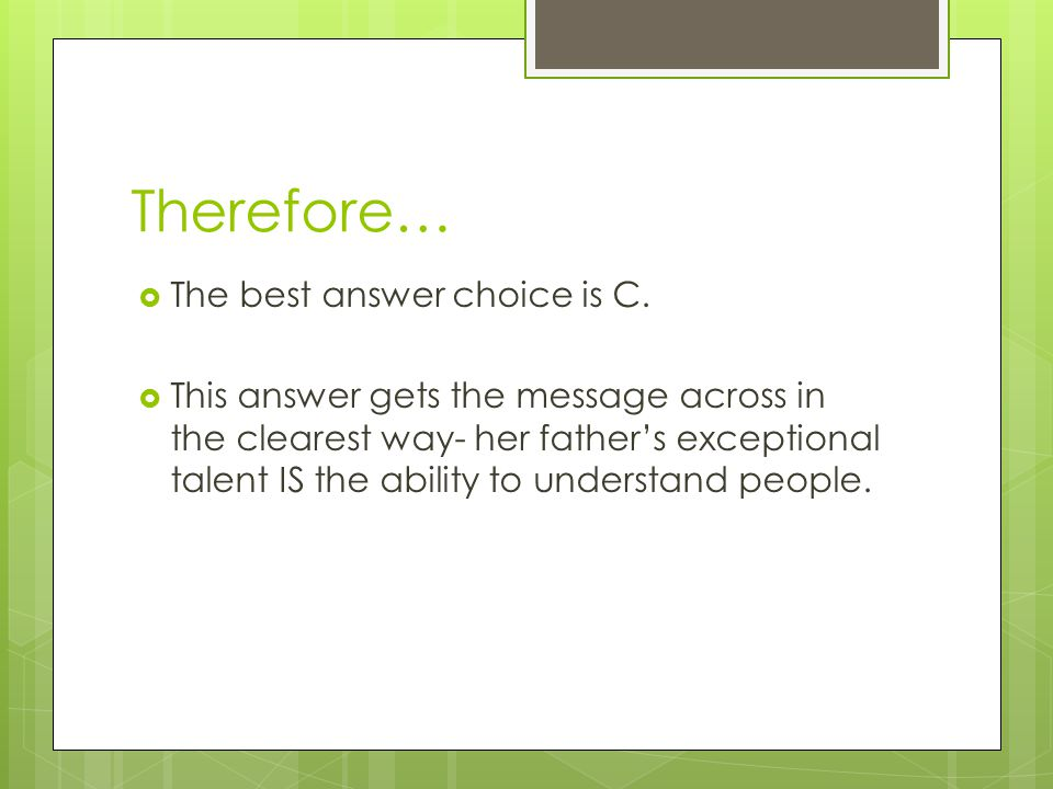 Therefore…  The best answer choice is C.
