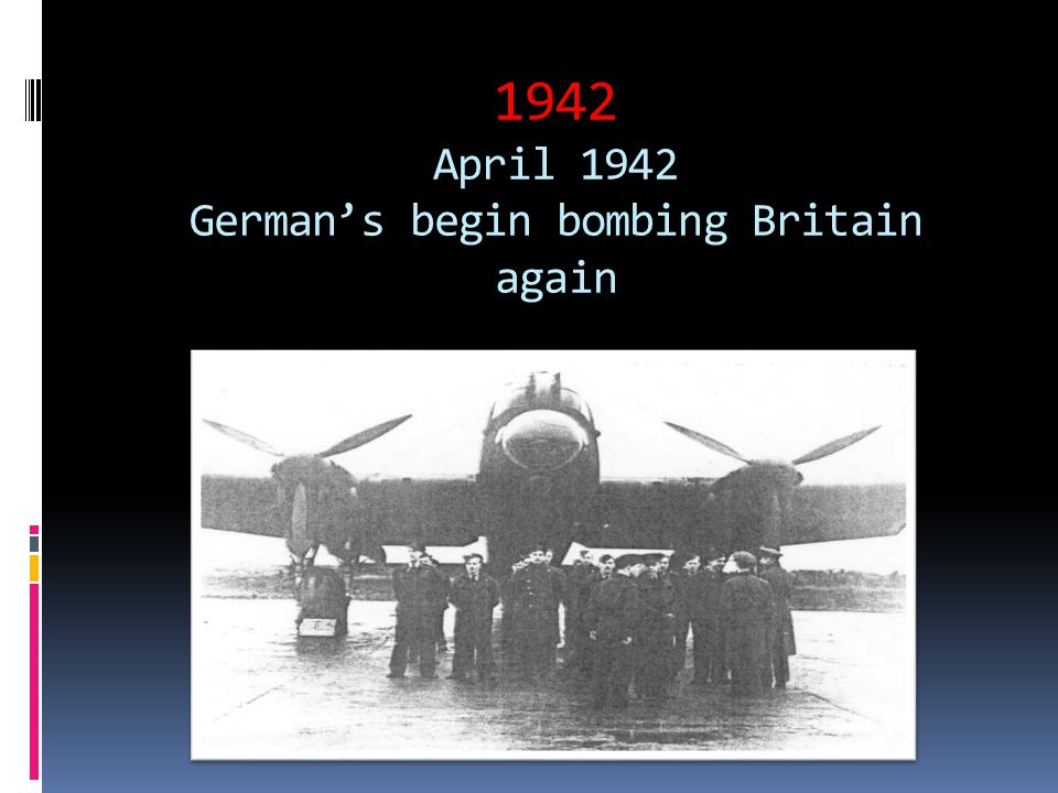 1942 April 1942 German's begin bombing Britain again