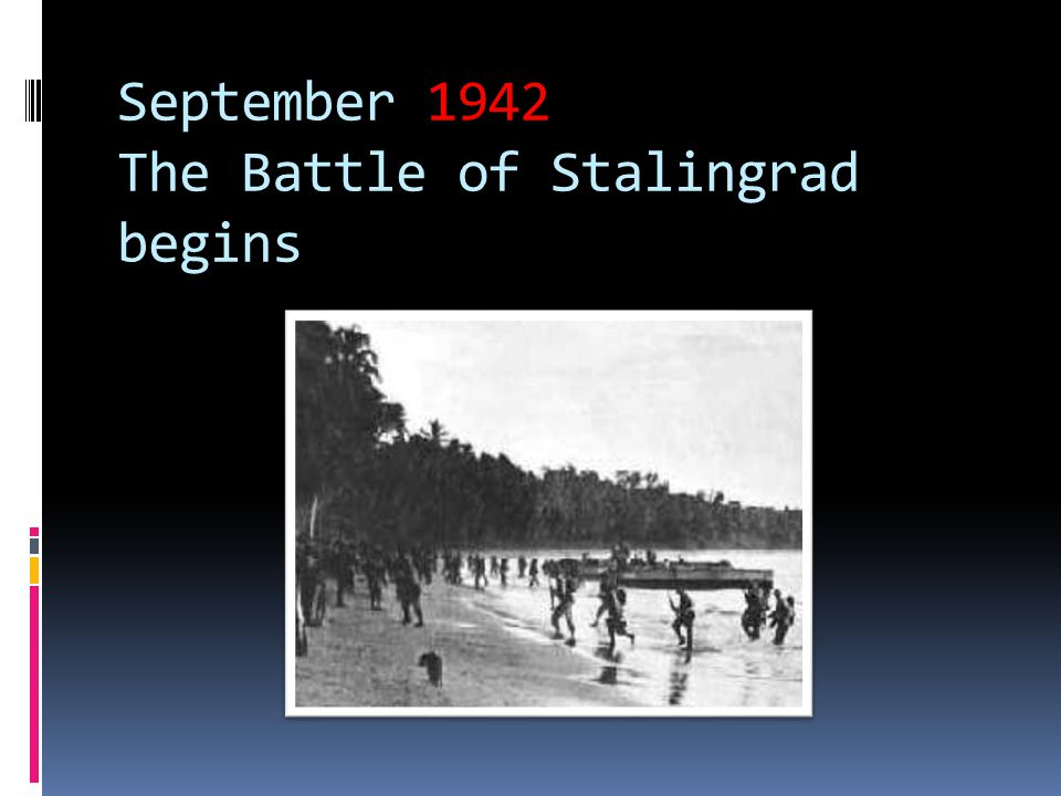 September 1942 The Battle of Stalingrad begins
