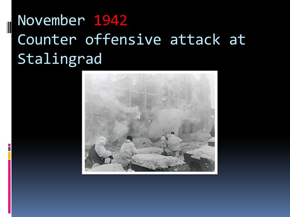 November 1942 Counter offensive attack at Stalingrad