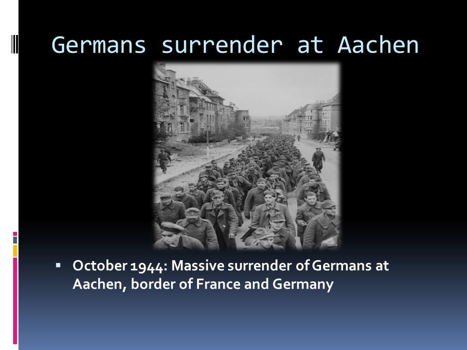 Germans surrender at Aachen  October 1944: Massive surrender of Germans at Aachen, border of France and Germany