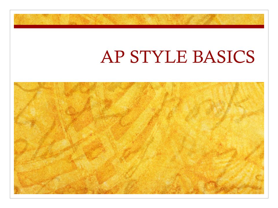 AP STYLE BASICS You should know these