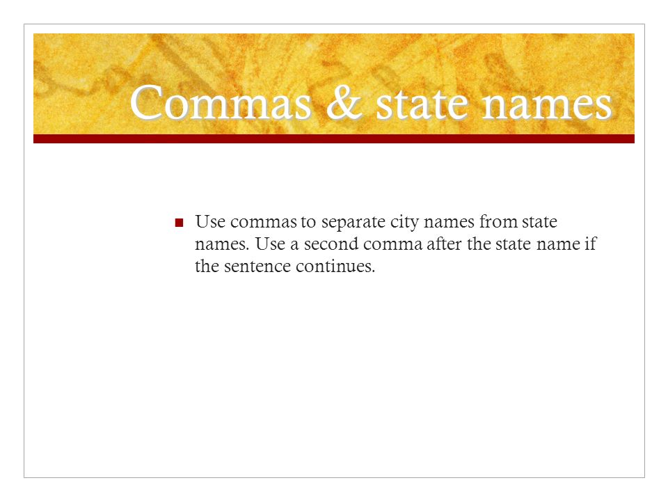 Commas & state names Use commas to separate city names from state names.