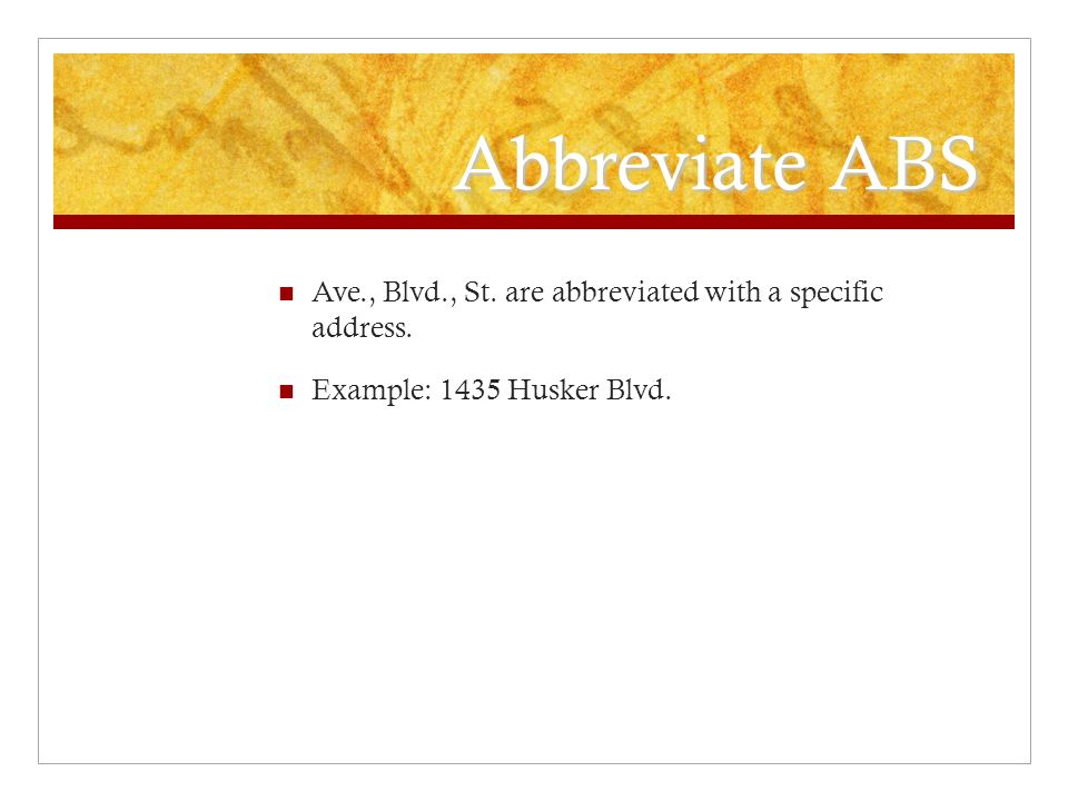 Abbreviate ABS Ave., Blvd., St. are abbreviated with a specific address. Example: 1435 Husker Blvd.