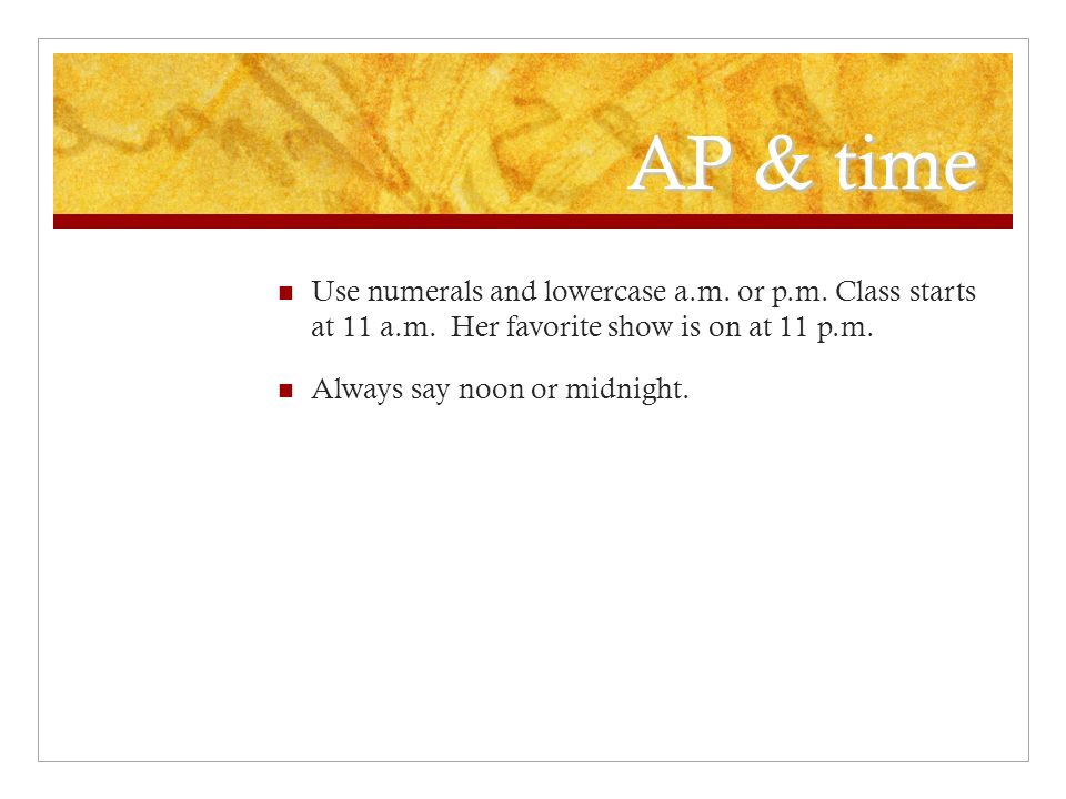 AP & time Use numerals and lowercase a.m. or p.m.