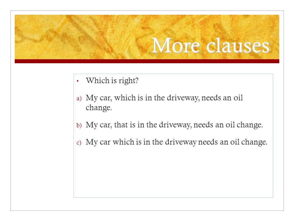 More clauses Which is right. a) My car, which is in the driveway, needs an oil change.