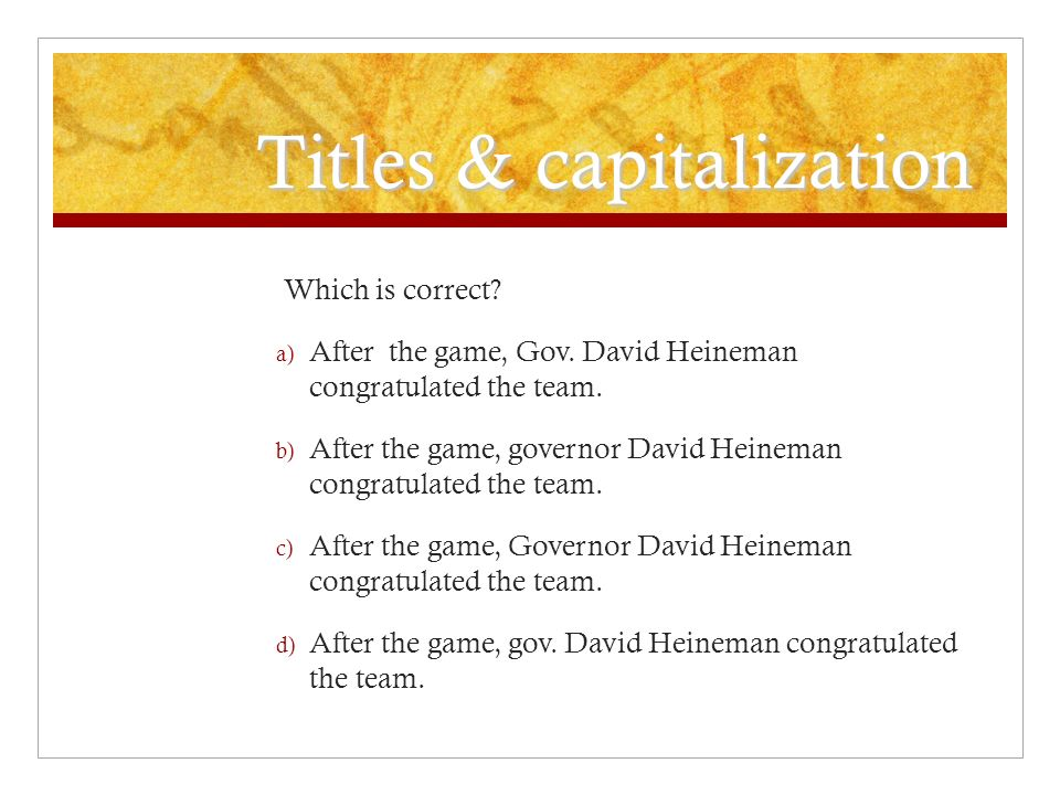 Titles & capitalization Which is correct. a) After the game, Gov.